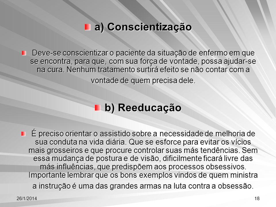 26/1/201418 a) Conscientização Deve-se conscientizar o paciente da situação de enfermo em que se encontra, para que, com sua força de vontade, possa a