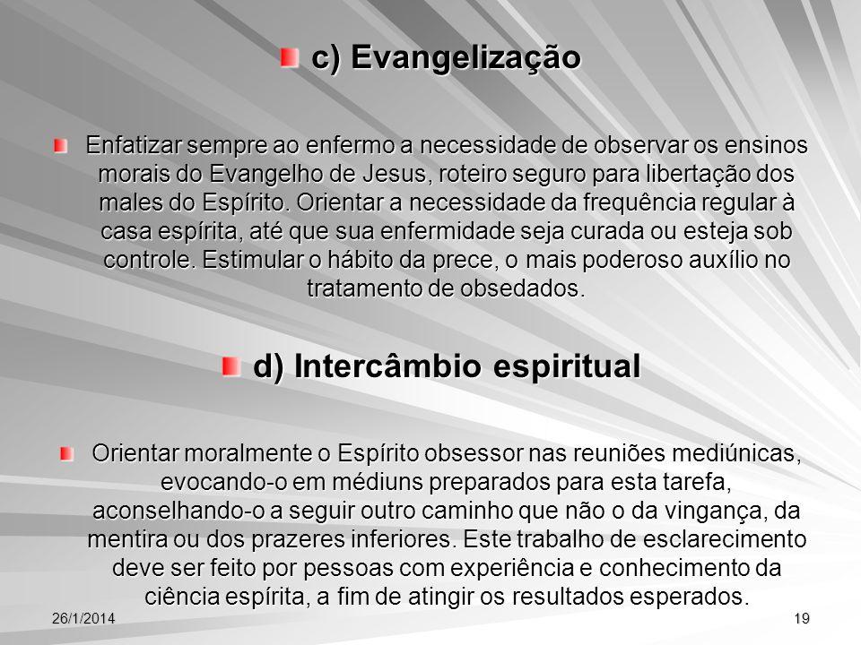 26/1/201419 c) Evangelização Enfatizar sempre ao enfermo a necessidade de observar os ensinos morais do Evangelho de Jesus, roteiro seguro para libert