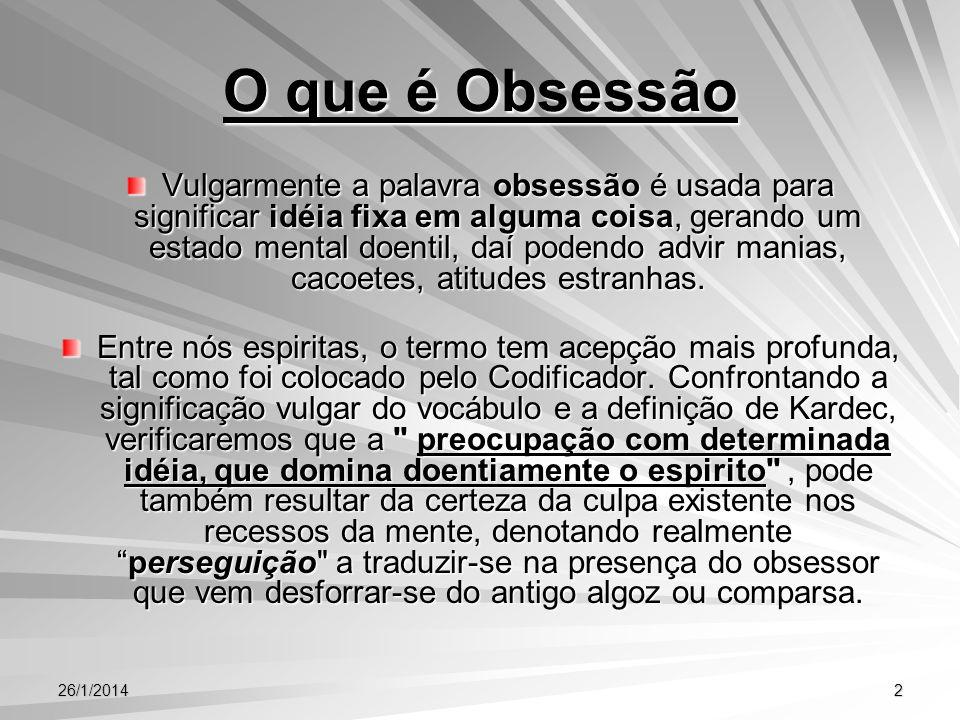 26/1/201413 b) Fascinação Allan Kardec disse, em O Evangelho Segundo o Espiritismo , que a fascinação é o pior tipo de obsessão.