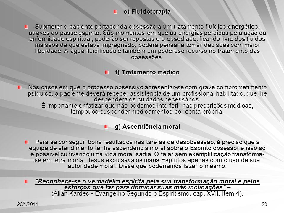 26/1/201420 e) Fluidoterapia Submeter o paciente portador da obsessão a um tratamento fluídico-energético, através do passe espírita. São momentos em