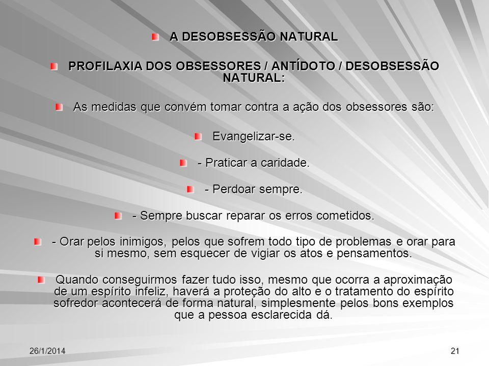 26/1/201421 A DESOBSESSÃO NATURAL PROFILAXIA DOS OBSESSORES / ANTÍDOTO / DESOBSESSÃO NATURAL: As medidas que convém tomar contra a ação dos obsessores
