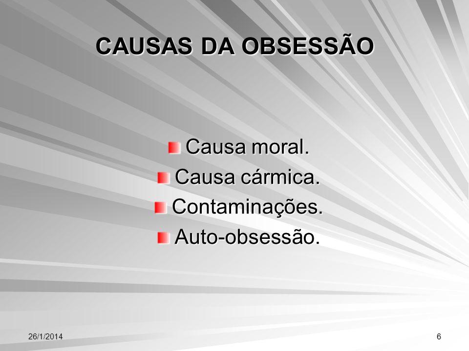 26/1/20147 a) As causas morais As obsessões de causas morais são aquelas provocadas pela má conduta do indivíduo na vida cotidiana.