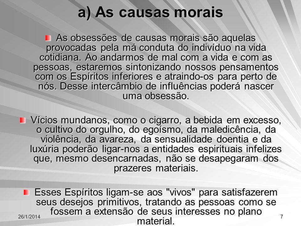 26/1/20147 a) As causas morais As obsessões de causas morais são aquelas provocadas pela má conduta do indivíduo na vida cotidiana. Ao andarmos de mal