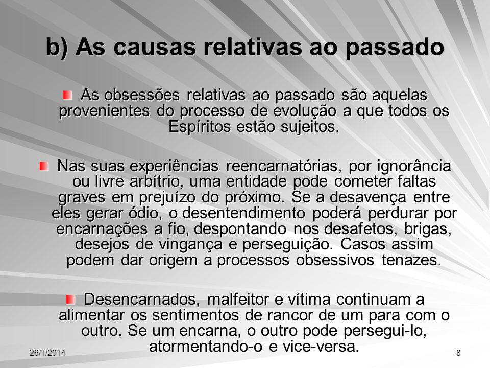26/1/20148 b) As causas relativas ao passado As obsessões relativas ao passado são aquelas provenientes do processo de evolução a que todos os Espírit