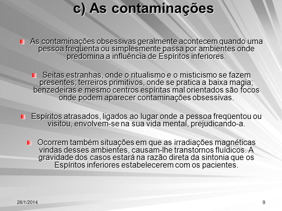 26/1/20149 c) As contaminações As contaminações obsessivas geralmente acontecem quando uma pessoa freqüenta ou simplesmente passa por ambientes onde p