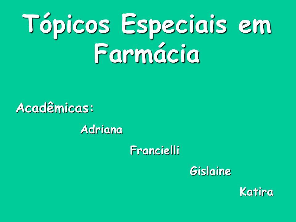 Tópicos Especiais em Farmácia Acadêmicas: Adriana Adriana Francielli Francielli Gislaine Gislaine Katira Katira