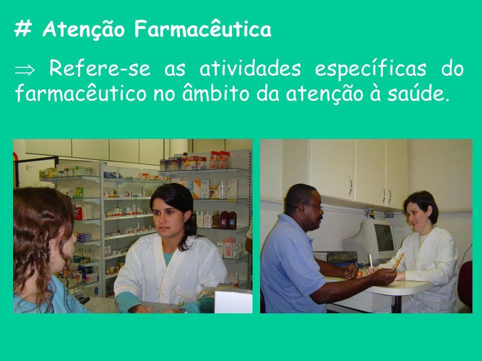 # Atenção Farmacêutica Refere-se as atividades específicas do farmacêutico no âmbito da atenção à saúde.