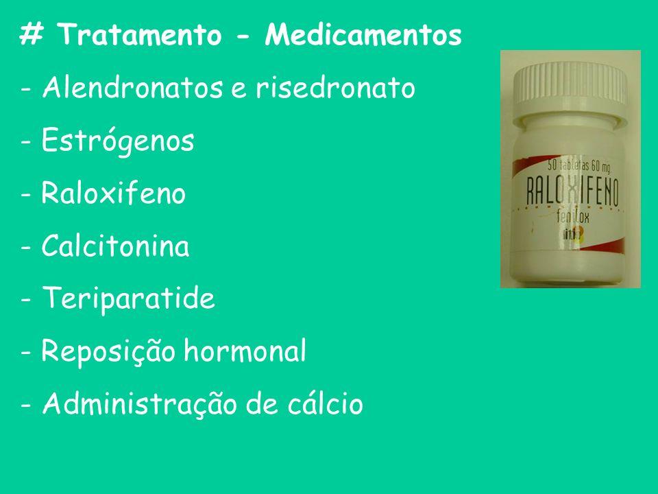 # Tratamento - Medicamentos - Alendronatos e risedronato - Estrógenos - Raloxifeno - Calcitonina - Teriparatide - Reposição hormonal - Administração d