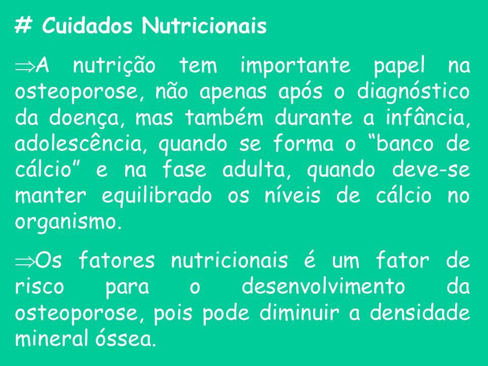 # Cuidados Nutricionais A nutrição tem importante papel na osteoporose, não apenas após o diagnóstico da doença, mas também durante a infância, adoles