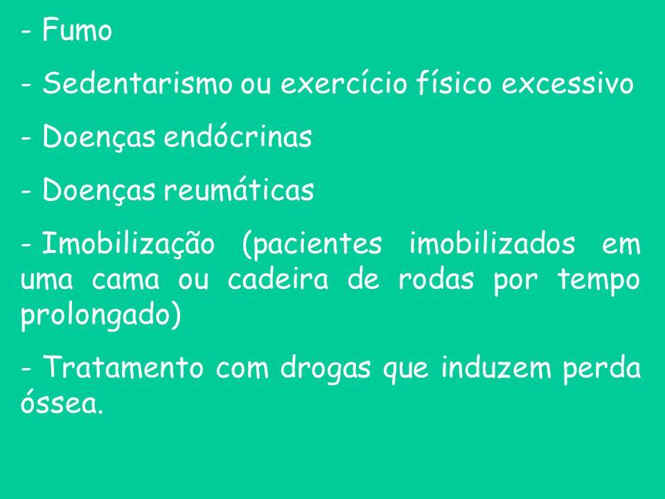 - Fumo - Sedentarismo ou exercício físico excessivo - Doenças endócrinas - Doenças reumáticas - Imobilização (pacientes imobilizados em uma cama ou ca