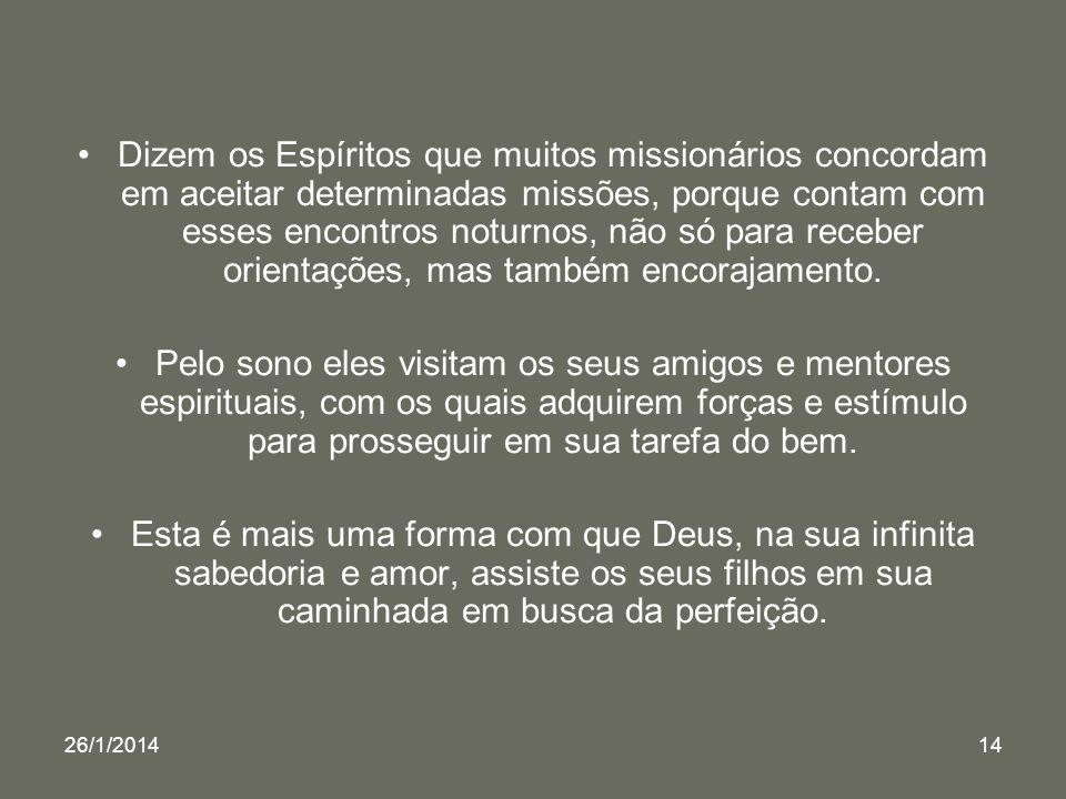 26/1/201414 Dizem os Espíritos que muitos missionários concordam em aceitar determinadas missões, porque contam com esses encontros noturnos, não só p