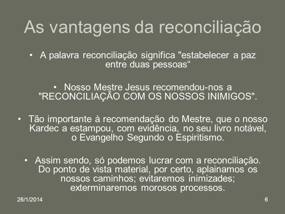 26/1/20146 As vantagens da reconciliação A palavra reconciliação significa