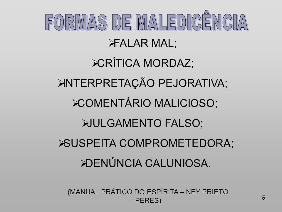 5 FALAR MAL; CRÍTICA MORDAZ; INTERPRETAÇÃO PEJORATIVA; COMENTÁRIO MALICIOSO; JULGAMENTO FALSO; SUSPEITA COMPROMETEDORA; DENÚNCIA CALUNIOSA. (MANUAL PR