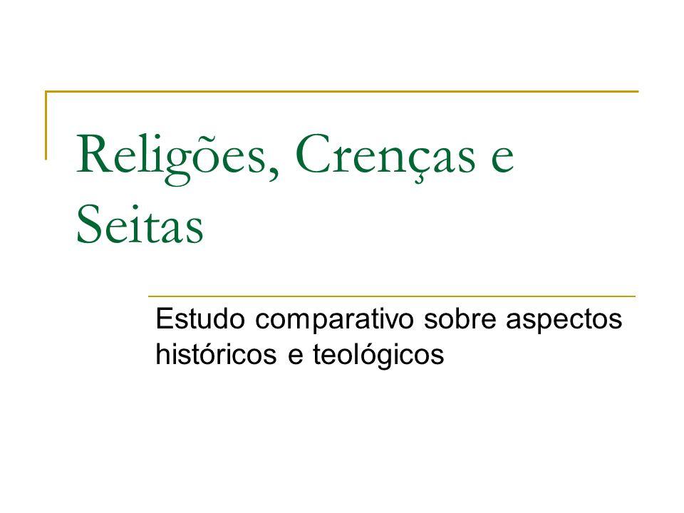 Religões, Crenças e Seitas Estudo comparativo sobre aspectos históricos e teológicos