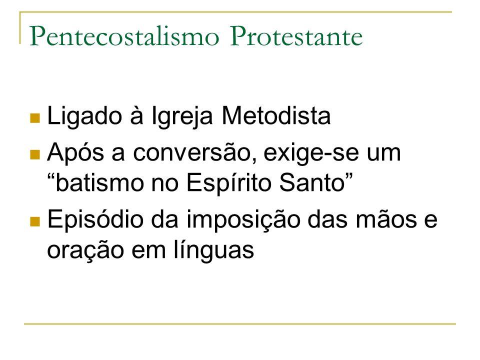 Pentecostalismo Protestante Ligado à Igreja Metodista Após a conversão, exige-se um batismo no Espírito Santo Episódio da imposição das mãos e oração