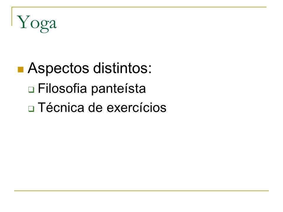Yoga Aspectos distintos: Filosofia panteísta Técnica de exercícios