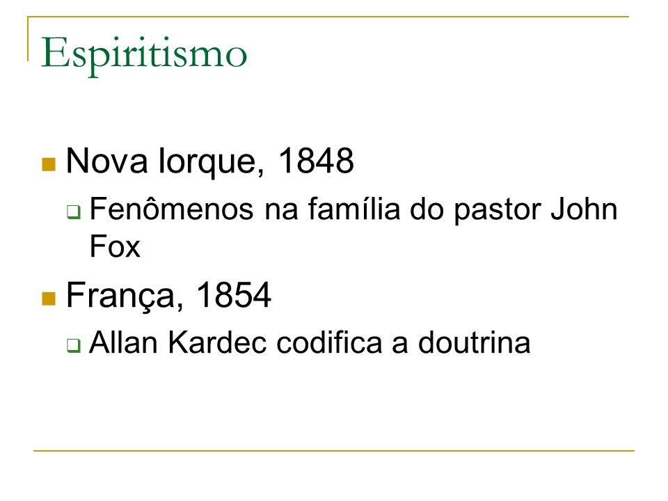 Espiritismo Nova Iorque, 1848 Fenômenos na família do pastor John Fox França, 1854 Allan Kardec codifica a doutrina