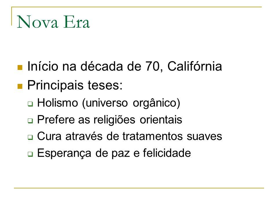Nova Era Início na década de 70, Califórnia Principais teses: Holismo (universo orgânico) Prefere as religiões orientais Cura através de tratamentos s
