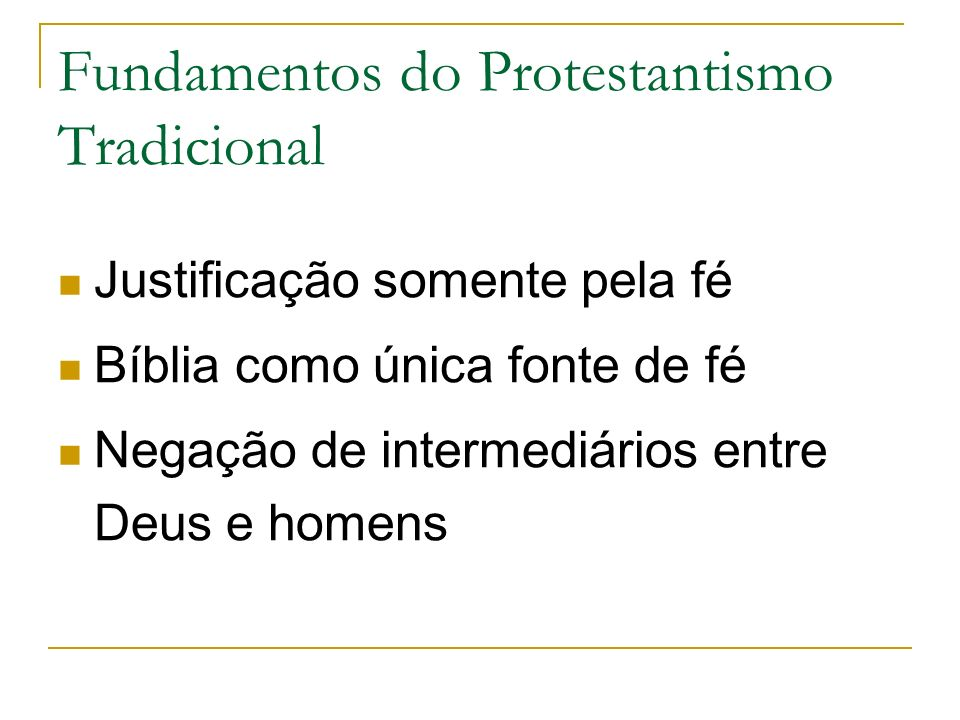 Fundamentos do Protestantismo Tradicional Justificação somente pela fé Bíblia como única fonte de fé Negação de intermediários entre Deus e homens