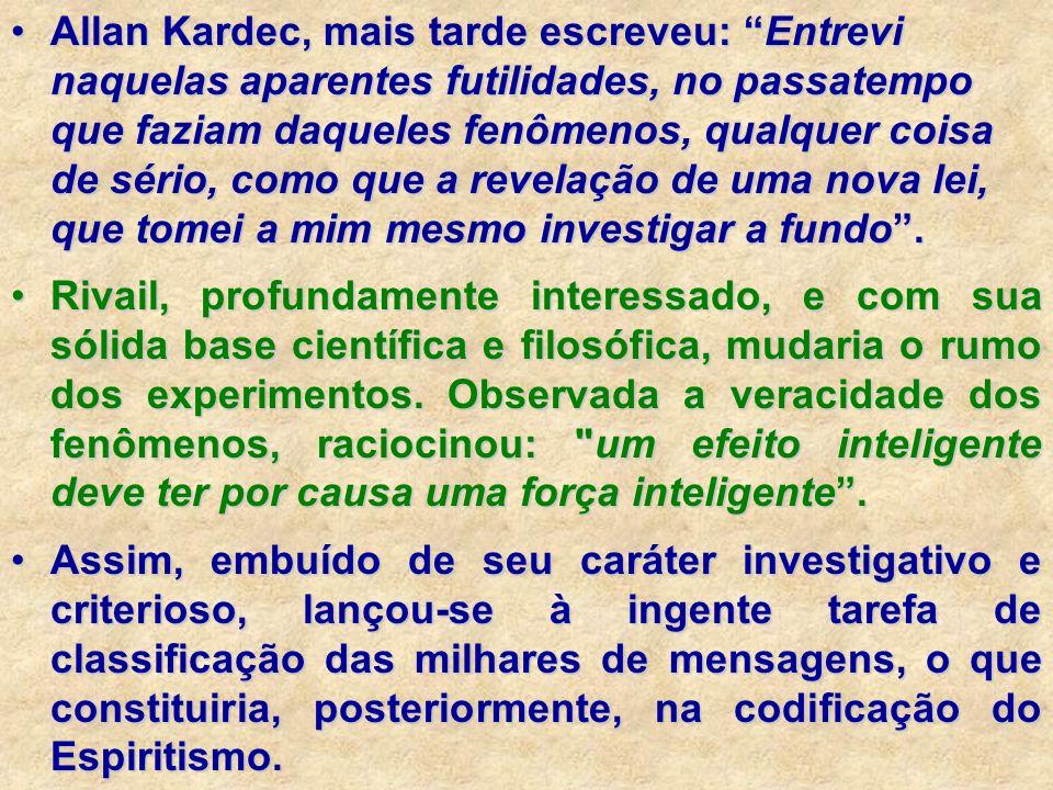 Allan Kardec, mais tarde escreveu: Entrevi naquelas aparentes futilidades, no passatempo que faziam daqueles fenômenos, qualquer coisa de sério, como
