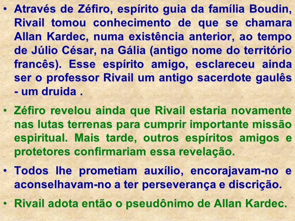Através de Zéfiro, espírito guia da família Boudin, Rivail tomou conhecimento de que se chamara Allan Kardec, numa existência anterior, ao tempo de Jú