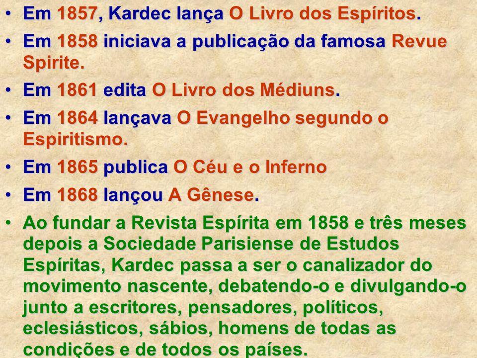Em 1857, Kardec lança O Livro dos Espíritos.Em 1857, Kardec lança O Livro dos Espíritos. Em 1858 iniciava a publicação da famosa Revue Spirite.Em 1858