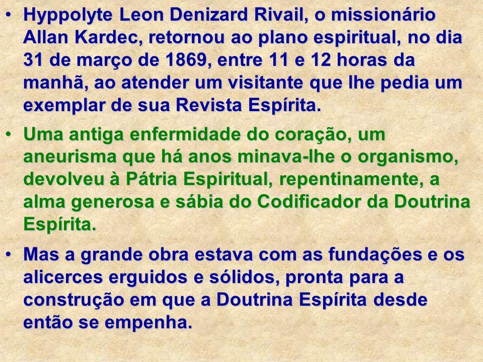 Hyppolyte Leon Denizard Rivail, o missionário Allan Kardec, retornou ao plano espiritual, no dia 31 de março de 1869, entre 11 e 12 horas da manhã, ao
