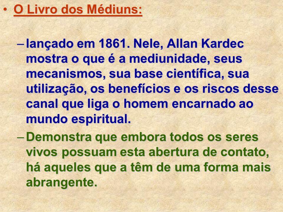 O Livro dos Médiuns:O Livro dos Médiuns: –lançado em 1861. Nele, Allan Kardec mostra o que é a mediunidade, seus mecanismos, sua base científica, sua