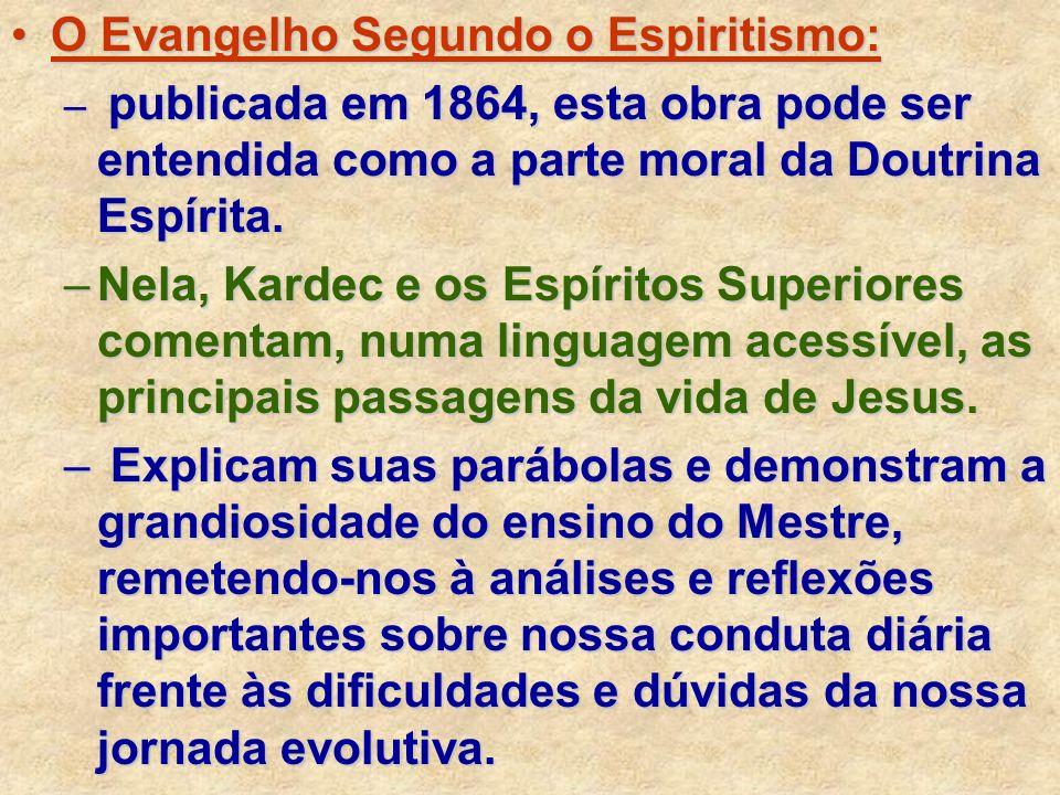 O Evangelho Segundo o Espiritismo:O Evangelho Segundo o Espiritismo: – publicada em 1864, esta obra pode ser entendida como a parte moral da Doutrina