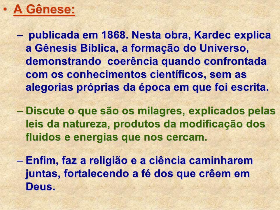 A Gênese:A Gênese: – publicada em 1868. Nesta obra, Kardec explica a Gênesis Bíblica, a formação do Universo, demonstrando coerência quando confrontad