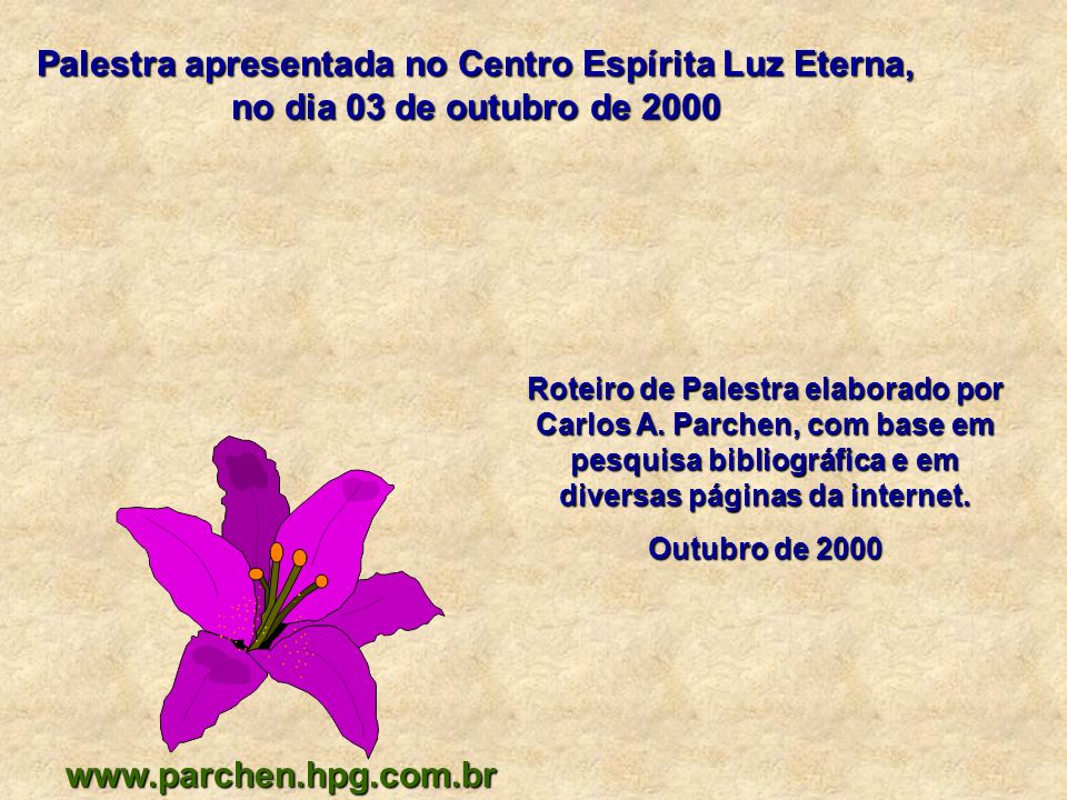 Roteiro de Palestra elaborado por Carlos A. Parchen, com base em pesquisa bibliográfica e em diversas páginas da internet. Outubro de 2000 Palestra ap