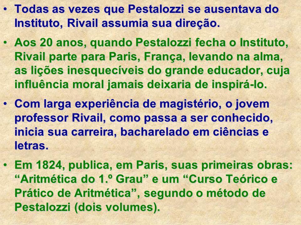 Todas as vezes que Pestalozzi se ausentava do Instituto, Rivail assumia sua direção.Todas as vezes que Pestalozzi se ausentava do Instituto, Rivail as