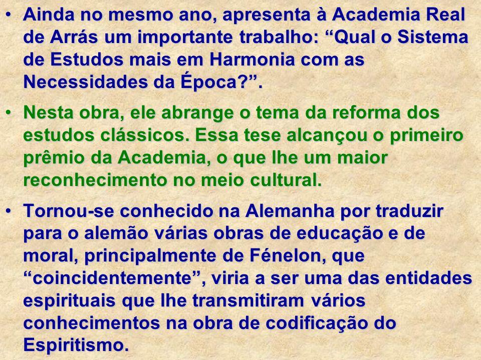 Ainda no mesmo ano, apresenta à Academia Real de Arrás um importante trabalho: Qual o Sistema de Estudos mais em Harmonia com as Necessidades da Época