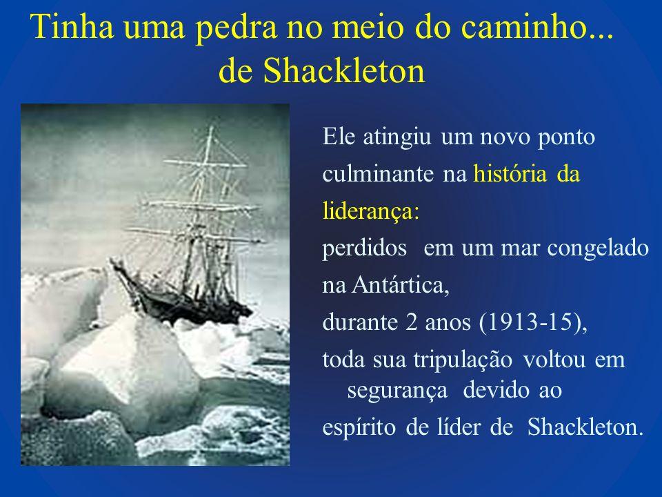 Tinha uma pedra no meio do caminho... de Shackleton Ele atingiu um novo ponto culminante na história da liderança: perdidos em um mar congelado na Ant