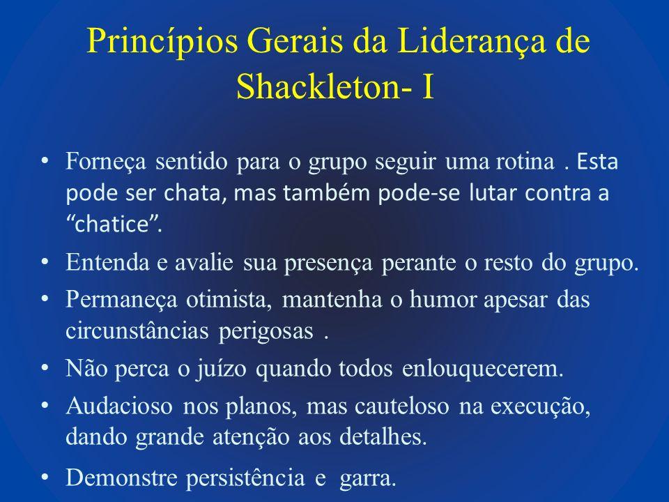 Princípios Gerais da Liderança de Shackleton- I Forneça sentido para o grupo seguir uma rotina. Esta pode ser chata, mas também pode-se lutar contra a