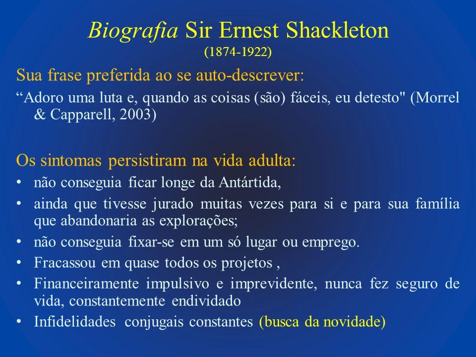 Biografia Sir Ernest Shackleton (1874-1922) Sua frase preferida ao se auto-descrever: Adoro uma luta e, quando as coisas (são) fáceis, eu detesto