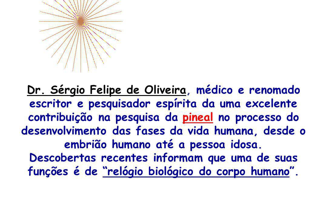 Dr. Sérgio Felipe de Oliveira, médico e renomado escritor e pesquisador espírita da uma excelente contribuição na pesquisa da pineal no processo do de