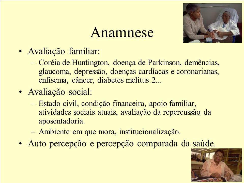 Anamnese História atual: Avaliação funcional (AVDs, AIVDs) Avaliação mental, cognitiva e psicocomportamental (consciência, julgamento, alucinação, agi