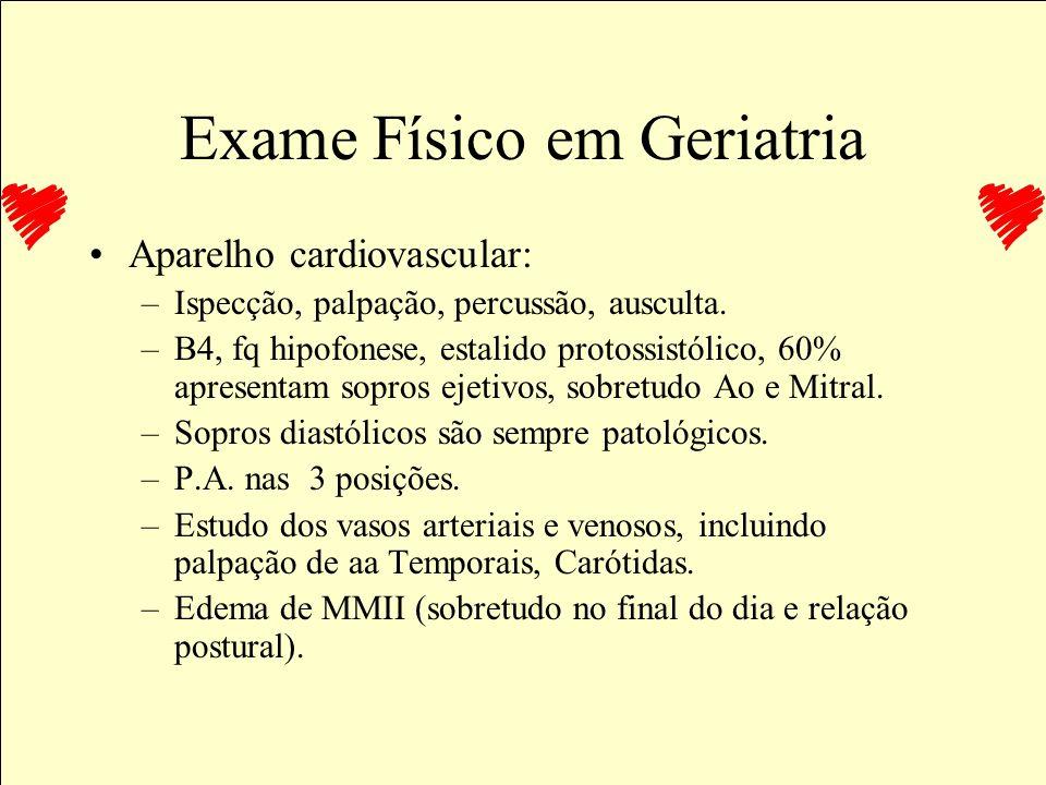 Exame Físico em Geriatria Pele e mucosas: pele senil, grau de higiene, intertrigo, escaras, dermatites (fraldas...), unhas Edema de MMII Pesquisa de l