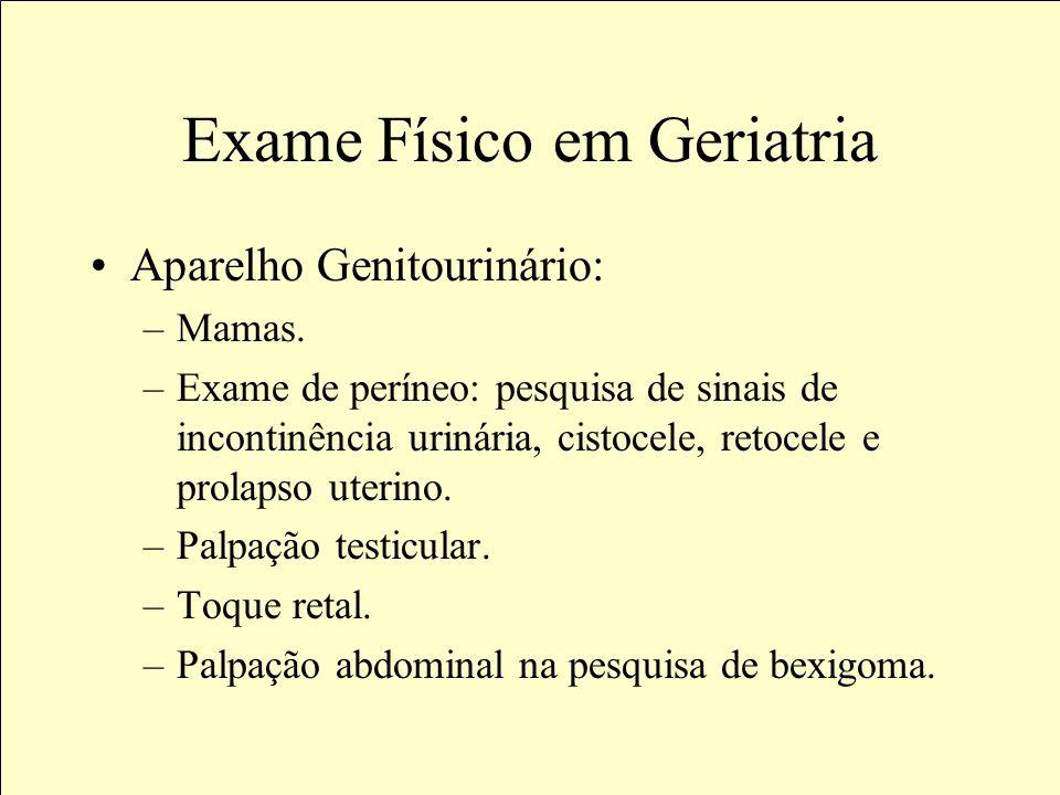 Exame Físico em Geriatria Aparelho Gastrointestinal: –Cavidade oral: queilite, próteses, eritroplasias, leucoplasias, tumores, monilíase, estomatites.