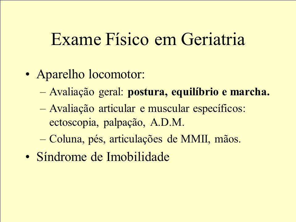 Exame Físico em Geriatria Aparelho Genitourinário: –Mamas. –Exame de períneo: pesquisa de sinais de incontinência urinária, cistocele, retocele e prol