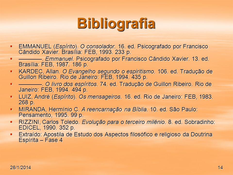 26/1/201414 Bibliografia EMMANUEL (Espírito). O consolador. 16. ed. Psicografado por Francisco Cândido Xavier. Brasília: FEB, 1993. 233 p. EMMANUEL (E