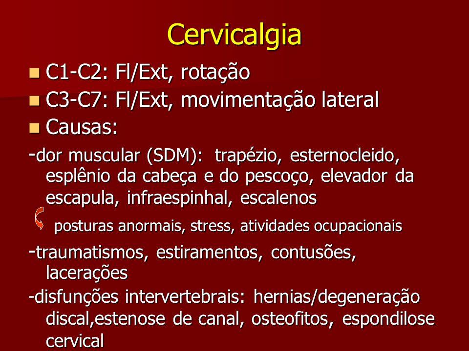 Cervicalgia C1-C2: Fl/Ext, rotação C1-C2: Fl/Ext, rotação C3-C7: Fl/Ext, movimentação lateral C3-C7: Fl/Ext, movimentação lateral Causas: Causas: - do