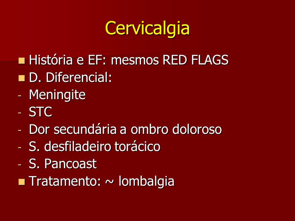 Cervicalgia História e EF: mesmos RED FLAGS História e EF: mesmos RED FLAGS D. Diferencial: D. Diferencial: - Meningite - STC - Dor secundária a ombro