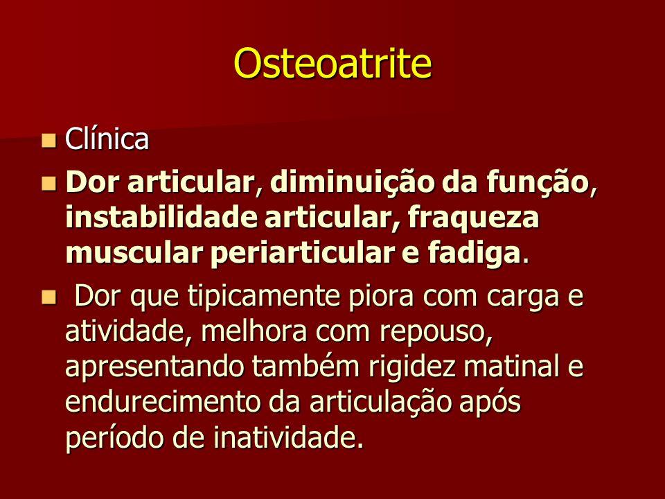 Osteoatrite Clínica Clínica Dor articular, diminuição da função, instabilidade articular, fraqueza muscular periarticular e fadiga. Dor articular, dim