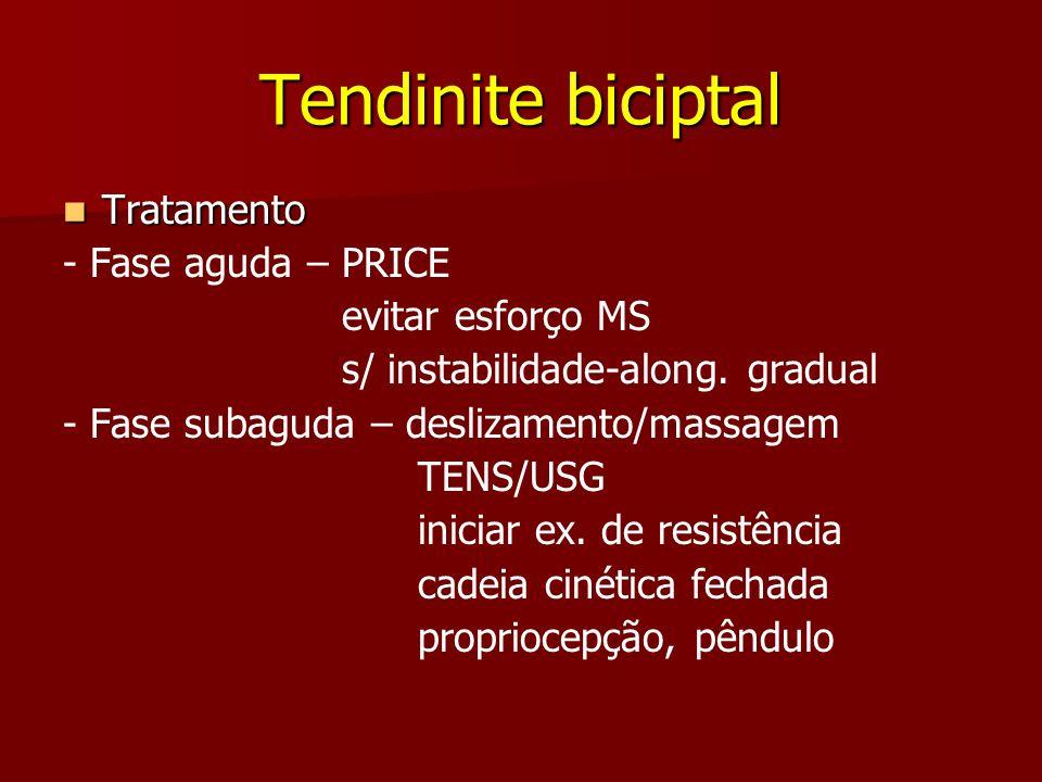 Tendinite biciptal Tratamento Tratamento - Fase aguda – PRICE evitar esforço MS s/ instabilidade-along. gradual - Fase subaguda – deslizamento/massage
