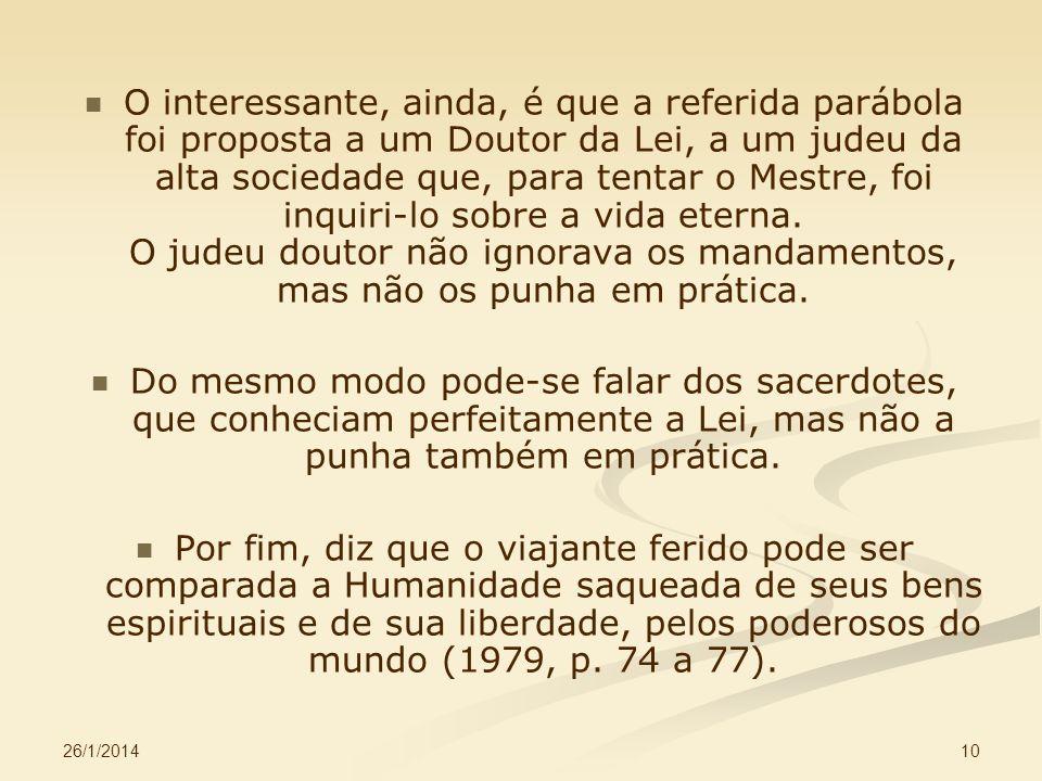 26/1/2014 10 O interessante, ainda, é que a referida parábola foi proposta a um Doutor da Lei, a um judeu da alta sociedade que, para tentar o Mestre,