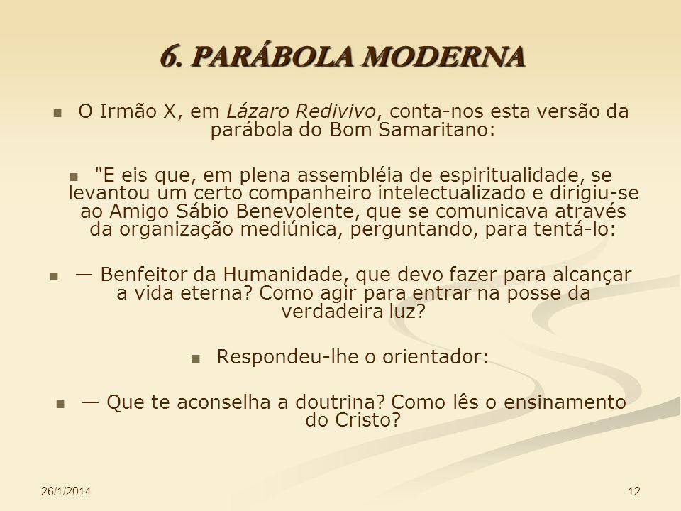 26/1/2014 12 6. PARÁBOLA MODERNA O Irmão X, em Lázaro Redivivo, conta-nos esta versão da parábola do Bom Samaritano: