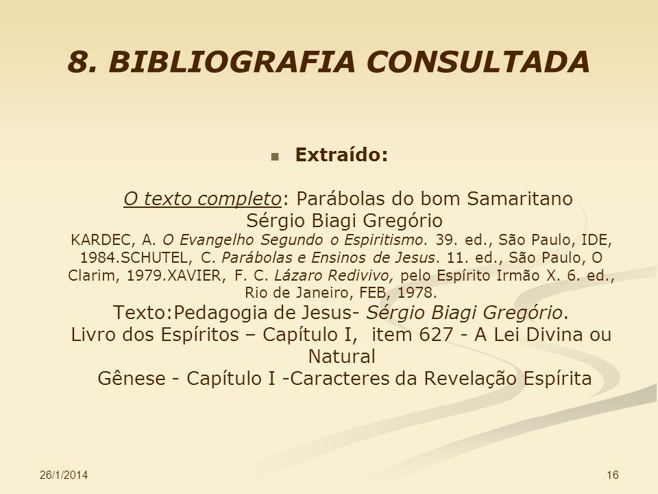 26/1/2014 16 8. BIBLIOGRAFIA CONSULTADA Extraído: O texto completo: Parábolas do bom Samaritano Sérgio Biagi Gregório KARDEC, A. O Evangelho Segundo o