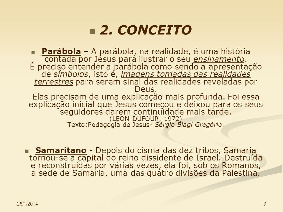 26/1/2014 3 2. CONCEITO Parábola – A parábola, na realidade, é uma história contada por Jesus para ilustrar o seu ensinamento. É preciso entender a pa